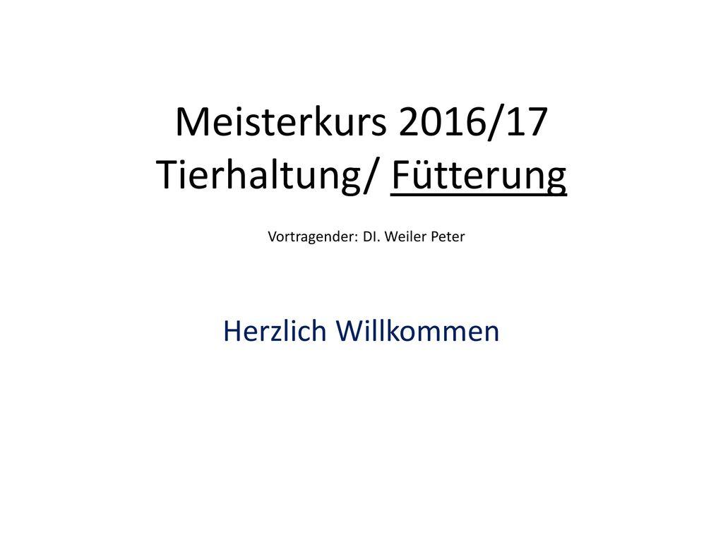 Meisterkurs 2016/17 Tierhaltung/ Fütterung Vortragender: DI