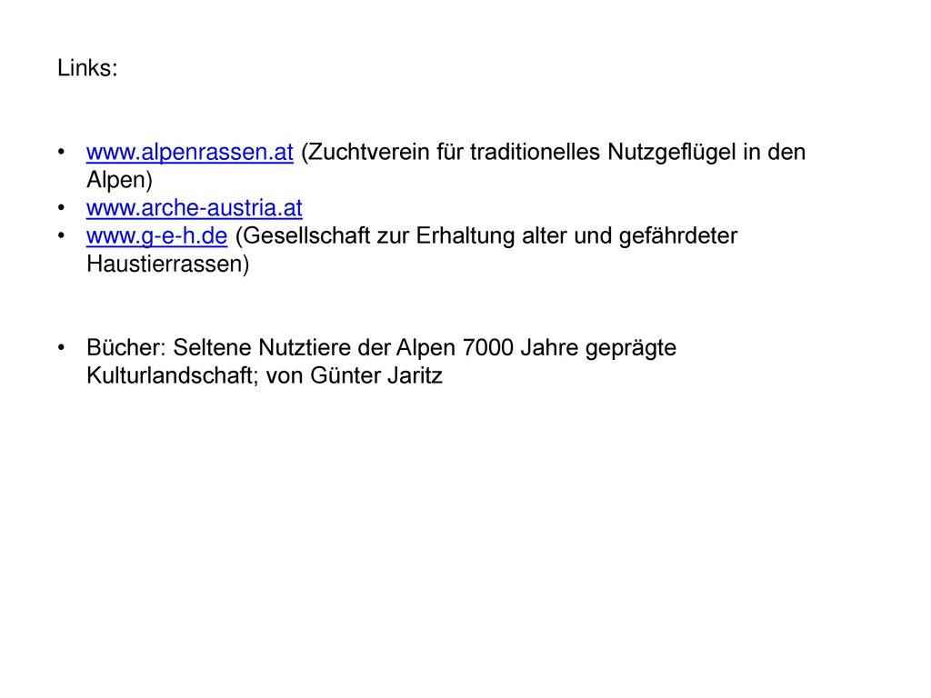 Links: www.alpenrassen.at (Zuchtverein für traditionelles Nutzgeflügel in den Alpen) www.arche-austria.at.