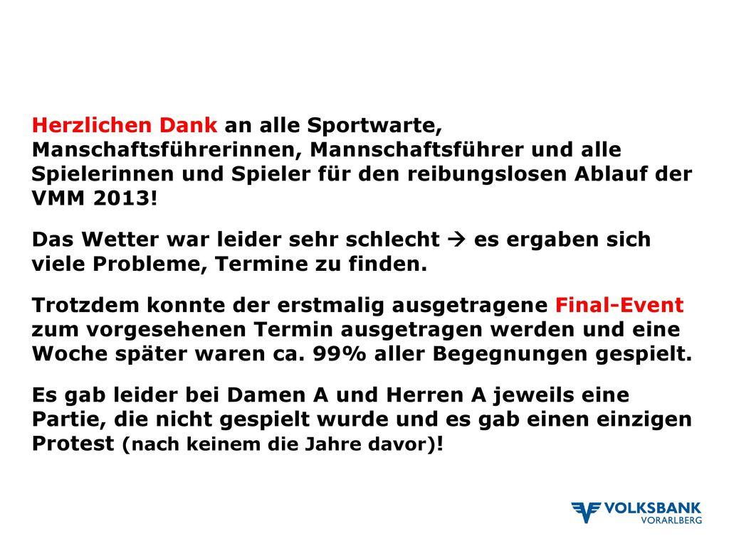 Herzlichen Dank an alle Sportwarte, Manschaftsführerinnen, Mannschaftsführer und alle Spielerinnen und Spieler für den reibungslosen Ablauf der VMM 2013.