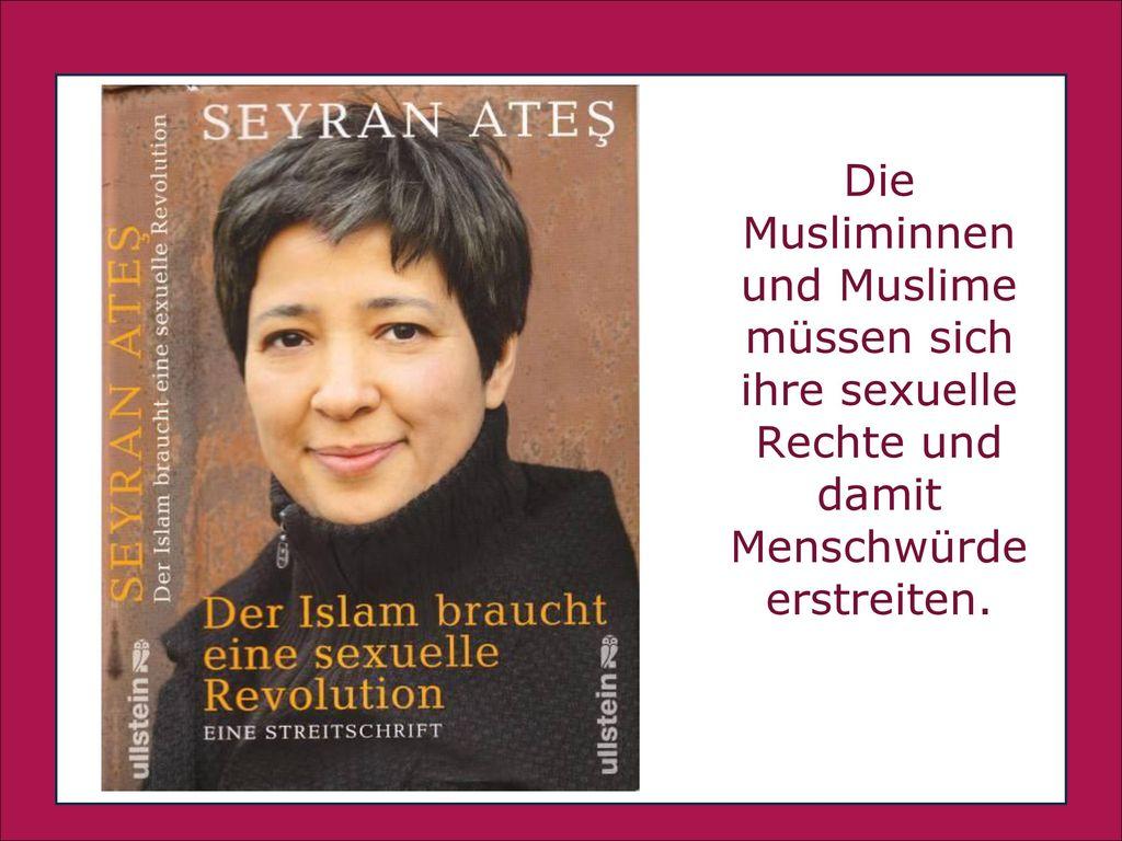 Die Musliminnen und Muslime müssen sich ihre sexuelle Rechte und damit Menschwürde erstreiten.