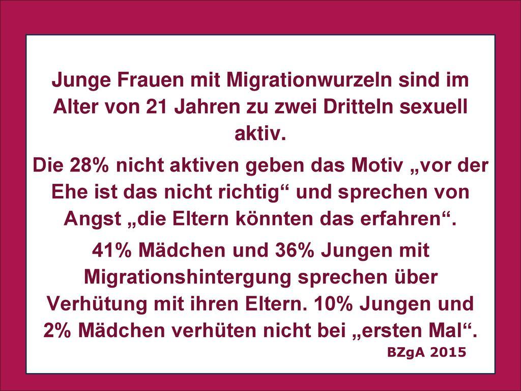Junge Frauen mit Migrationwurzeln sind im Alter von 21 Jahren zu zwei Dritteln sexuell aktiv.
