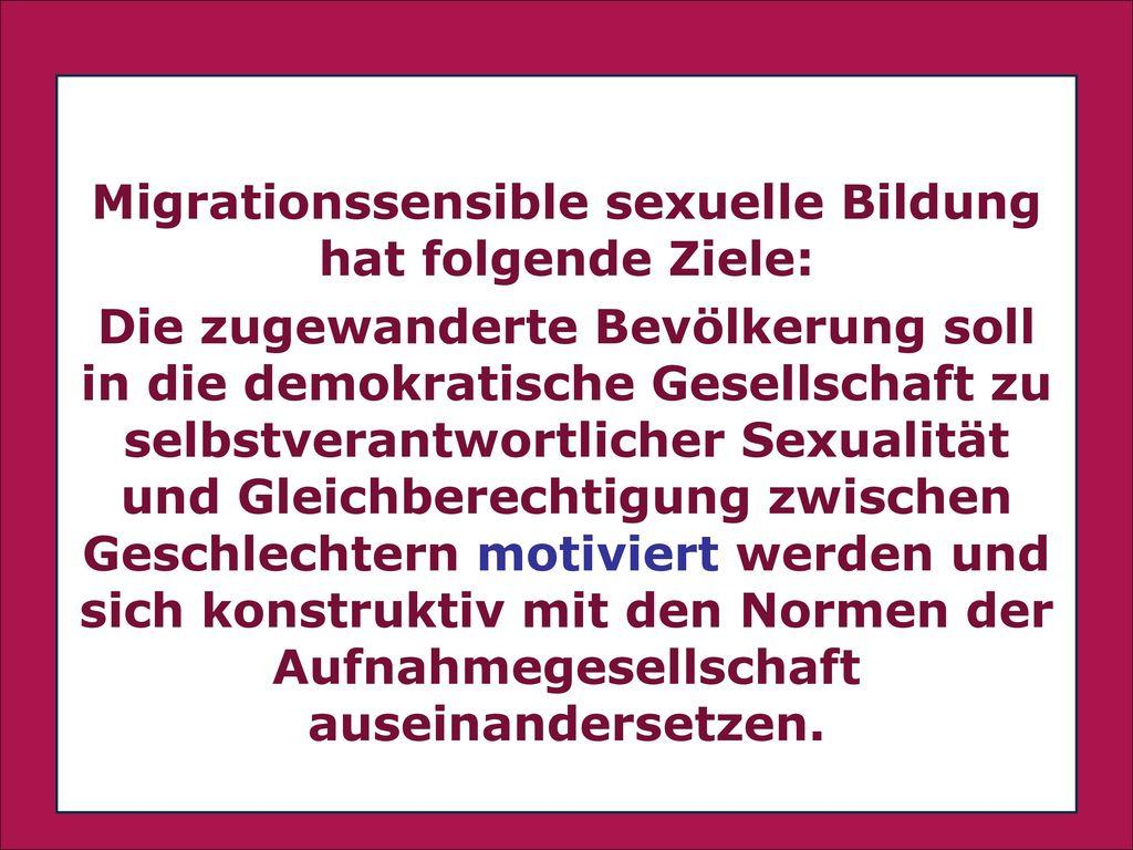 Migrationssensible sexuelle Bildung hat folgende Ziele: