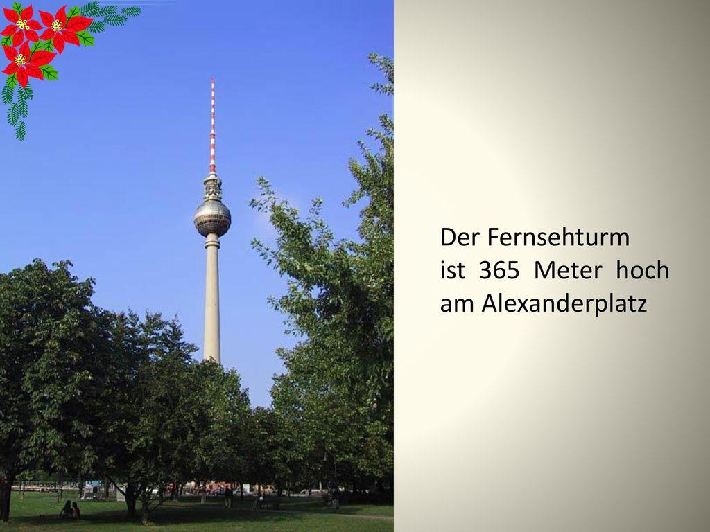 Der Fernsehturm ist 365 Meter hoch am Alexanderplatz