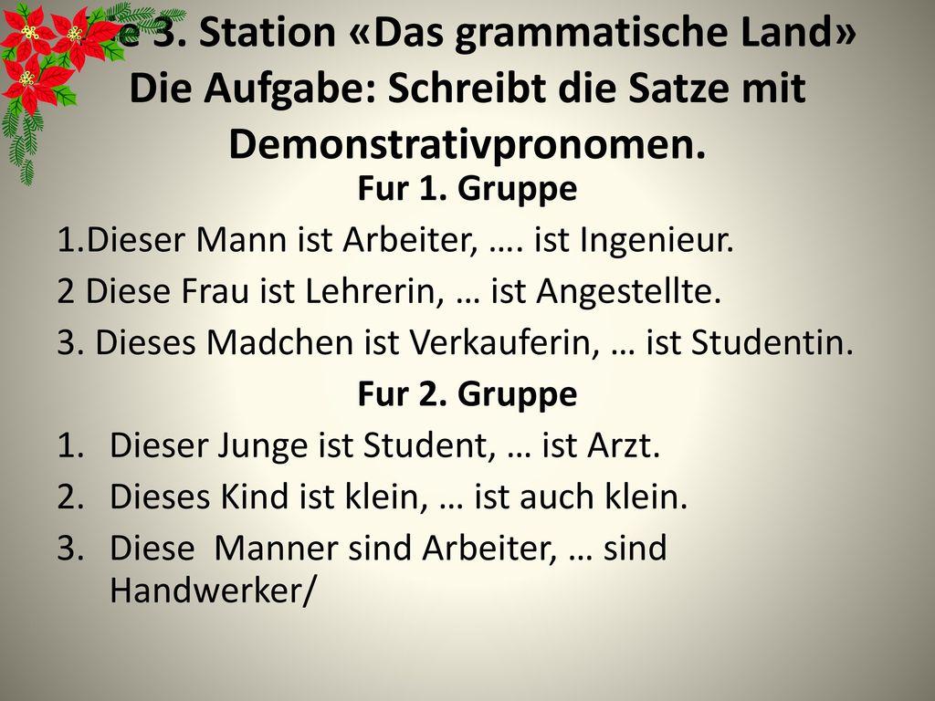 Die 3. Station «Das grammatische Land» Die Aufgabe: Schreibt die Satze mit Demonstrativpronomen.