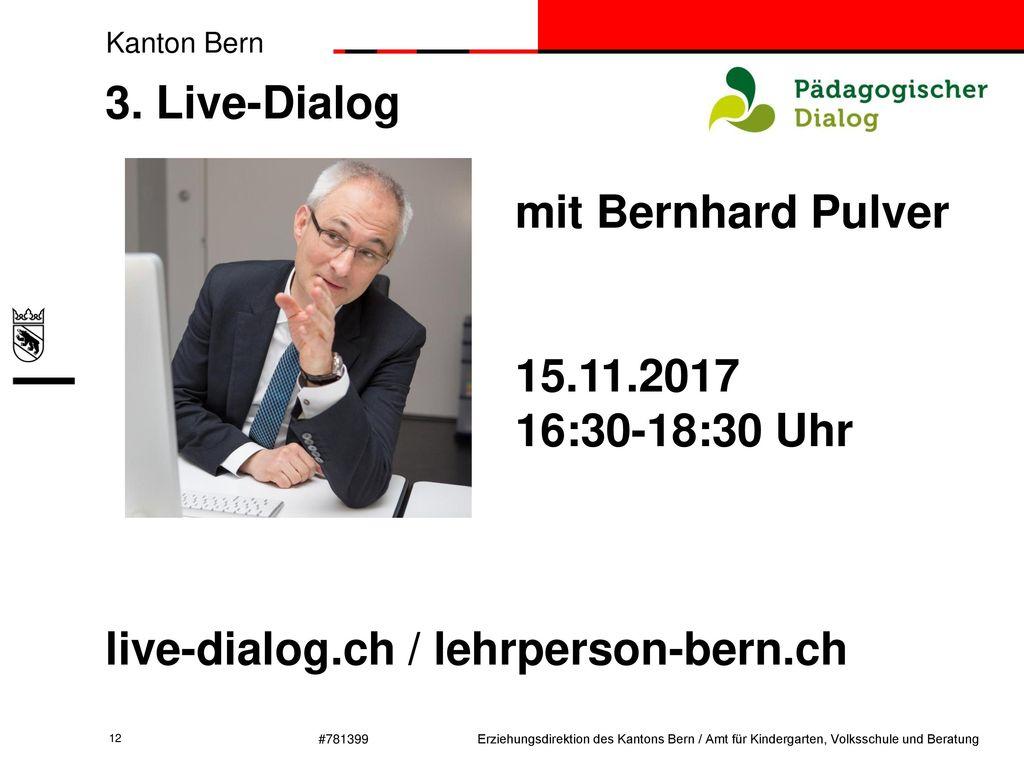 3. Live-Dialog. mit Bernhard Pulver. 15. 11. 2017. 16:30-18:30 Uhr