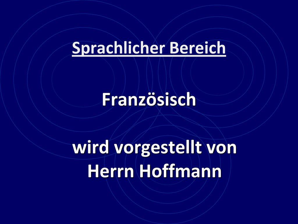 Französisch wird vorgestellt von Herrn Hoffmann