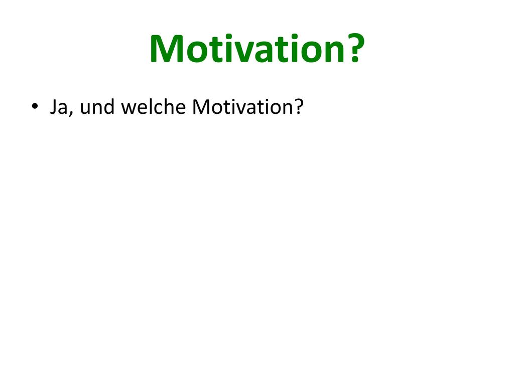 Motivation Ja, und welche Motivation