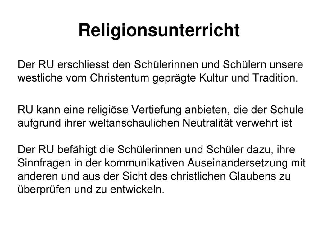 Religionsunterricht Der RU erschliesst den Schülerinnen und Schülern unsere westliche vom Christentum geprägte Kultur und Tradition.