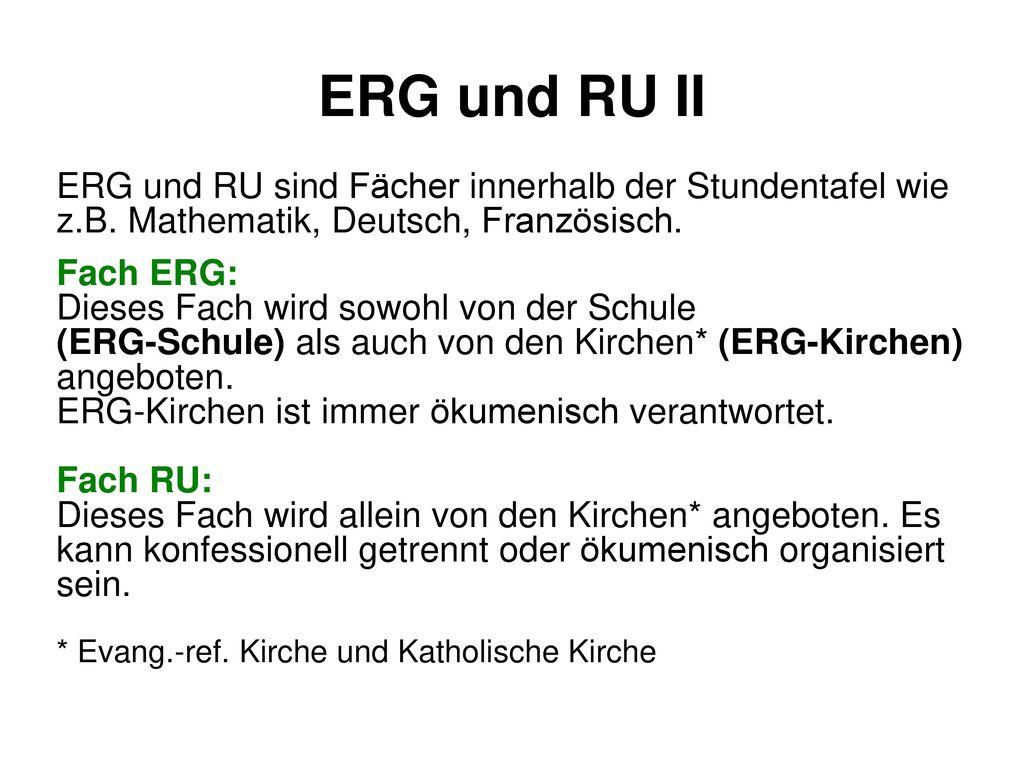 ERG und RU II ERG und RU sind Fächer innerhalb der Stundentafel wie z.B. Mathematik, Deutsch, Französisch.