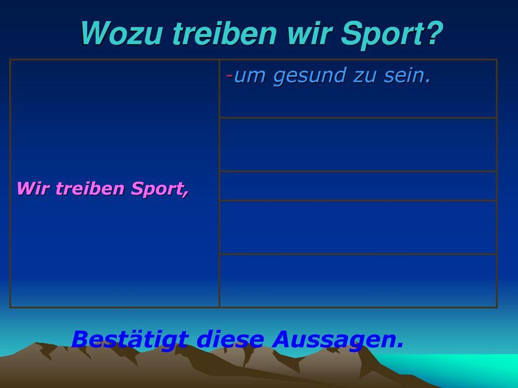 Wozu treiben wir Sport Bestätigt diese Aussagen. -um gesund zu sein.