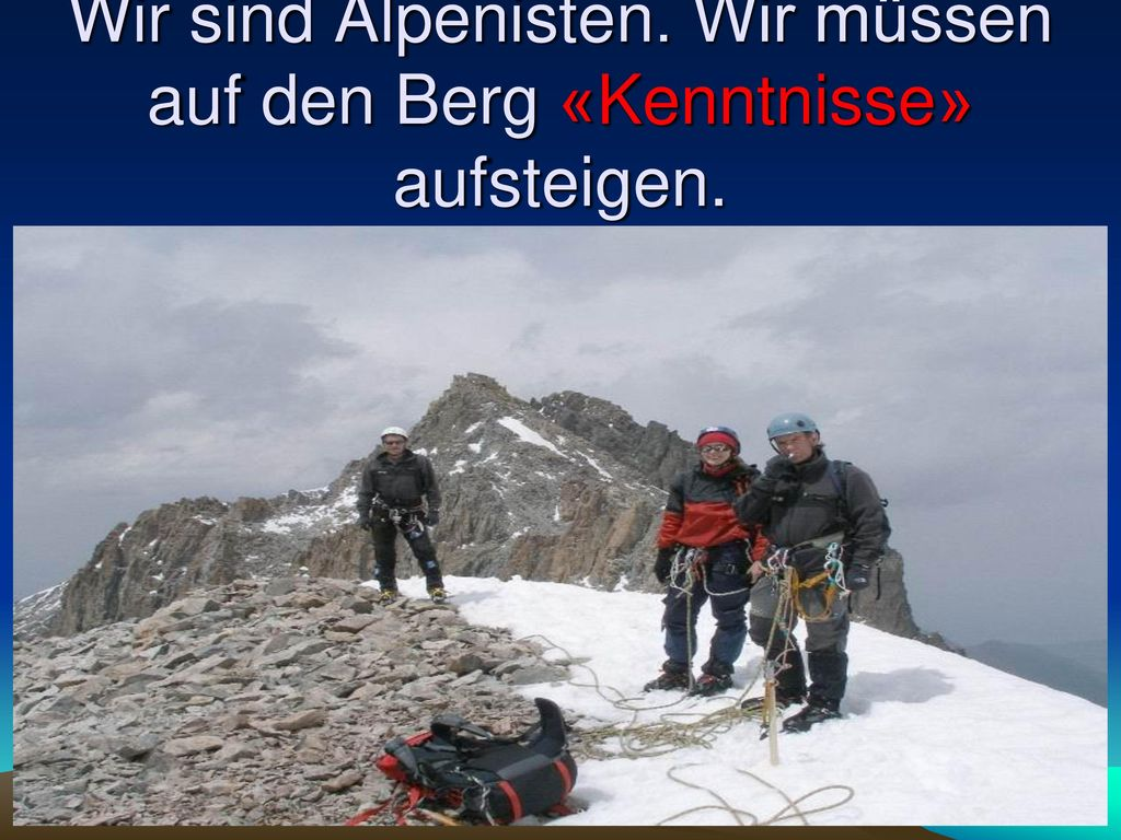 Wir sind Alpenisten. Wir müssen auf den Berg «Kenntnisse» aufsteigen.