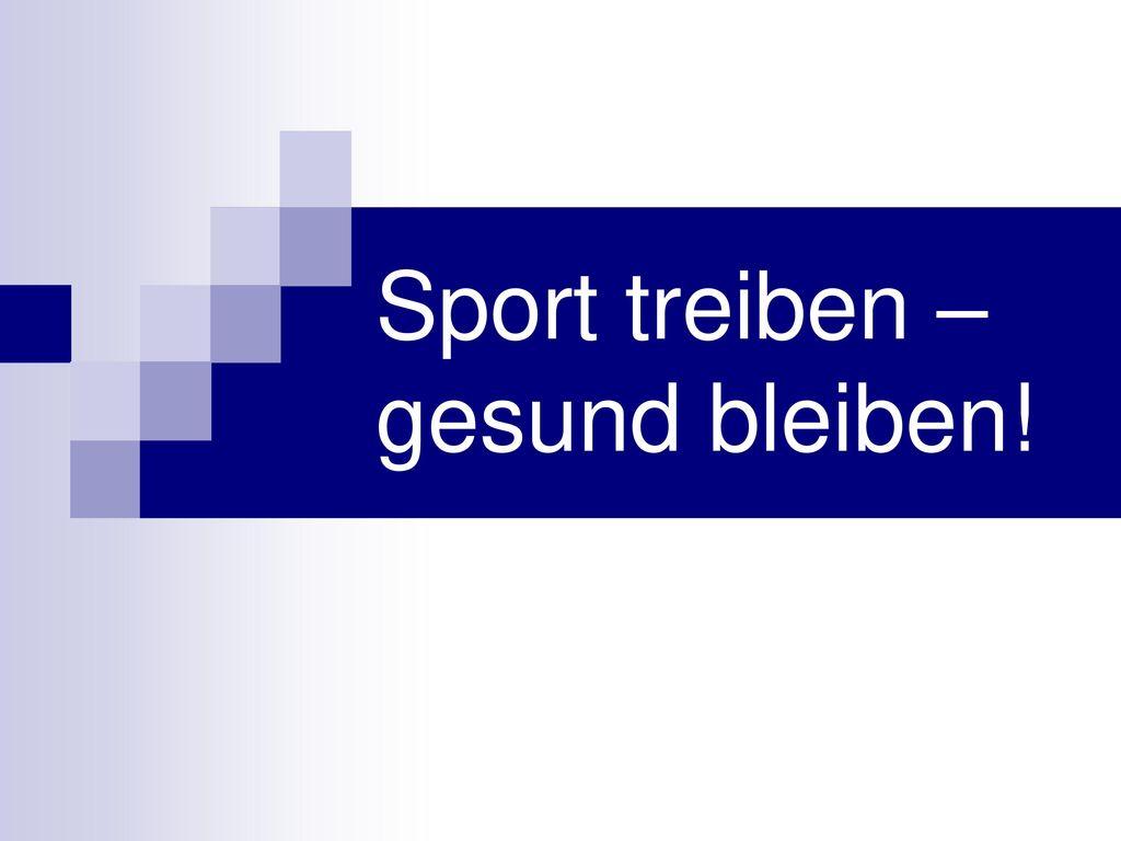 Sport treiben – gesund bleiben!