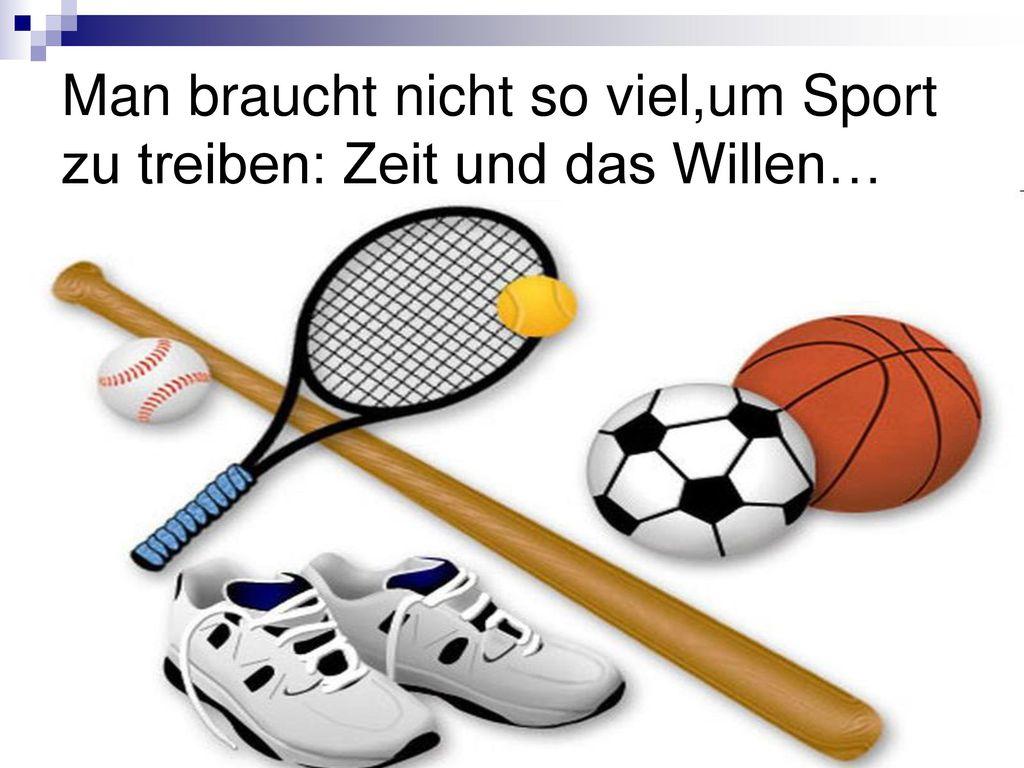 Man braucht nicht so viel,um Sport zu treiben: Zeit und das Willen…