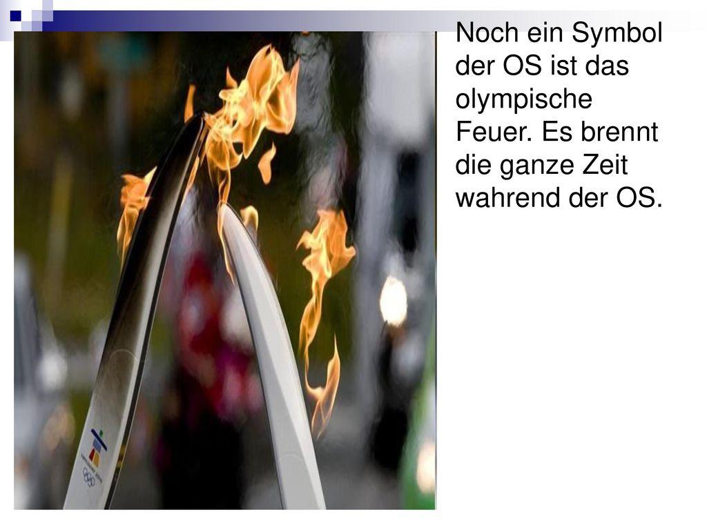 Noch ein Symbol der OS ist das olympische Feuer