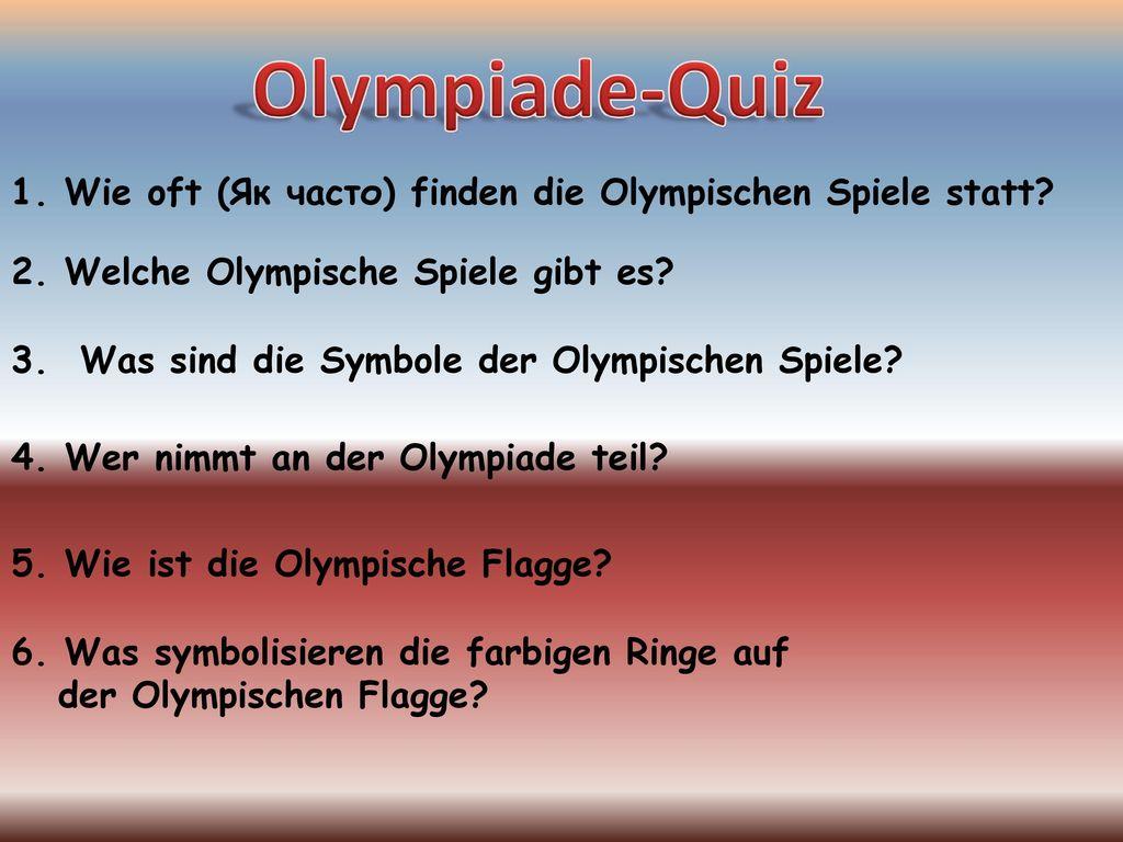 Olympiade-Quiz 1. Wie oft (Як часто) finden die Olympischen Spiele statt 2. Welche Olympische Spiele gibt es