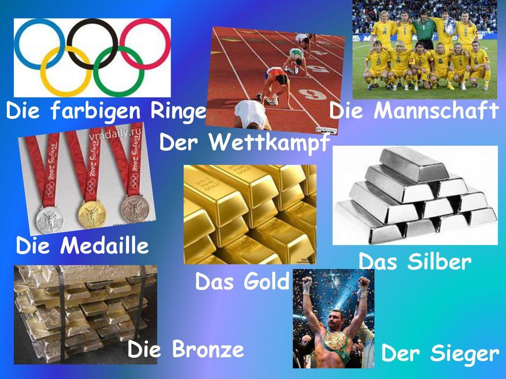 Die farbigen Ringe Die Mannschaft. Der Wettkampf. Die Medaille. Das Silber. Das Gold. Die Bronze.