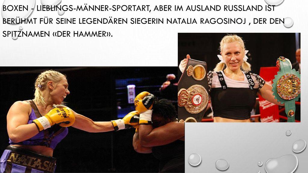 Boxen - Lieblings-Männer-Sportart, aber im Ausland Russland ist berühmt für seine legendären Siegerin Natalia Ragosinoj , der den Spitznamen «der Hammer».