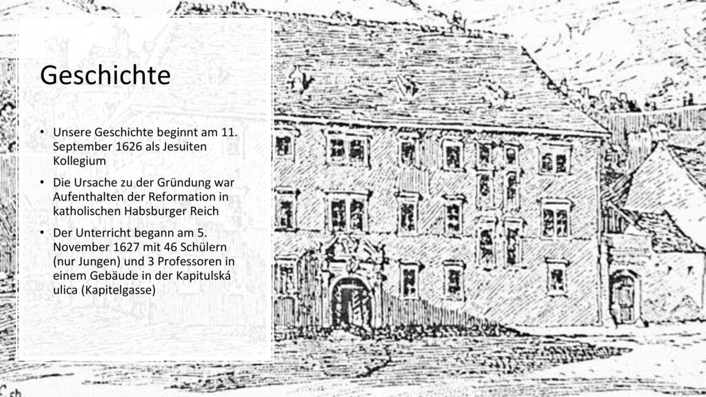 Geschichte Unsere Geschichte beginnt am 11. September 1626 als Jesuiten Kollegium.