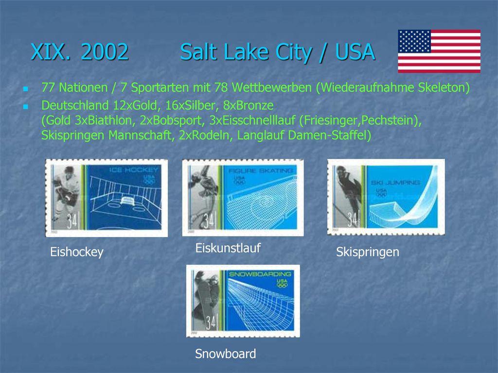 XIX. 2002 Salt Lake City / USA 77 Nationen / 7 Sportarten mit 78 Wettbewerben (Wiederaufnahme Skeleton)