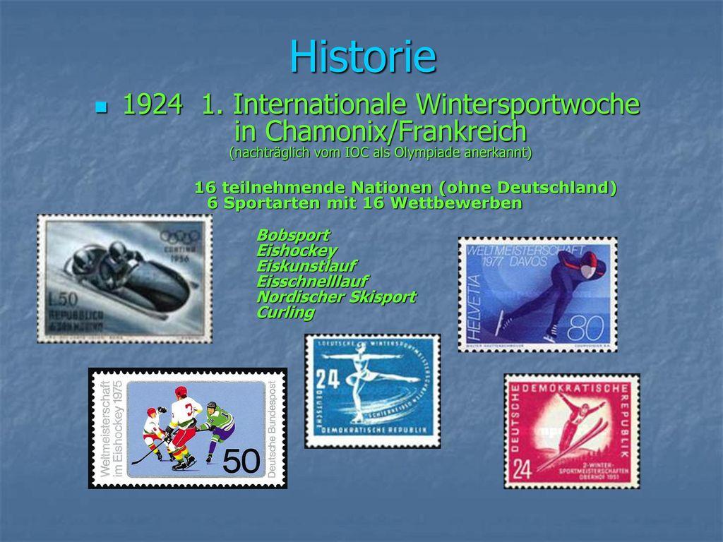 Historie 1924 1. Internationale Wintersportwoche in Chamonix/Frankreich (nachträglich vom IOC als Olympiade anerkannt)