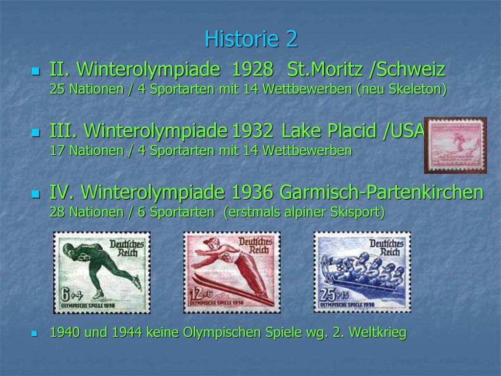 Historie 2 II. Winterolympiade 1928 St.Moritz /Schweiz 25 Nationen / 4 Sportarten mit 14 Wettbewerben (neu Skeleton)