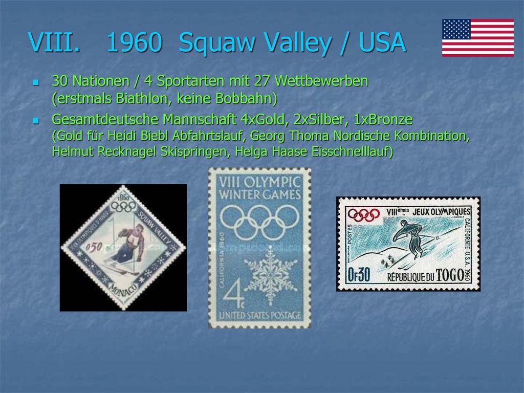 VIII. 1960 Squaw Valley / USA 30 Nationen / 4 Sportarten mit 27 Wettbewerben (erstmals Biathlon, keine Bobbahn)