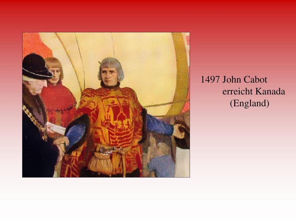 1497 John Cabot erreicht Kanada (England)