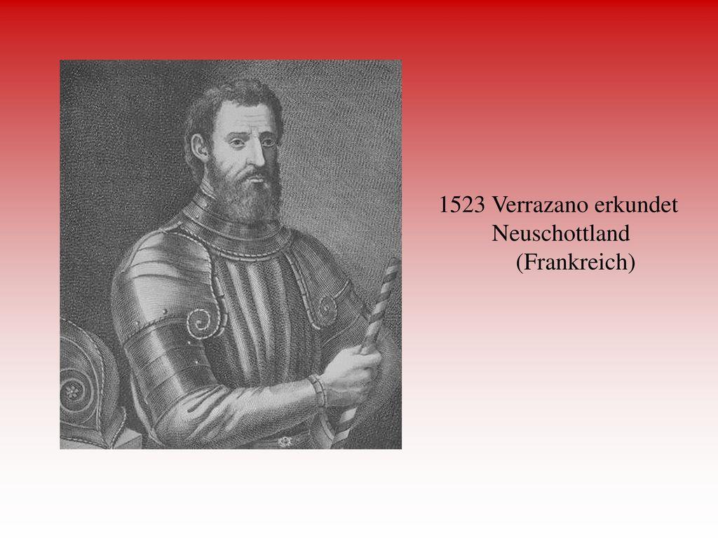 1523 Verrazano erkundet Neuschottland (Frankreich)