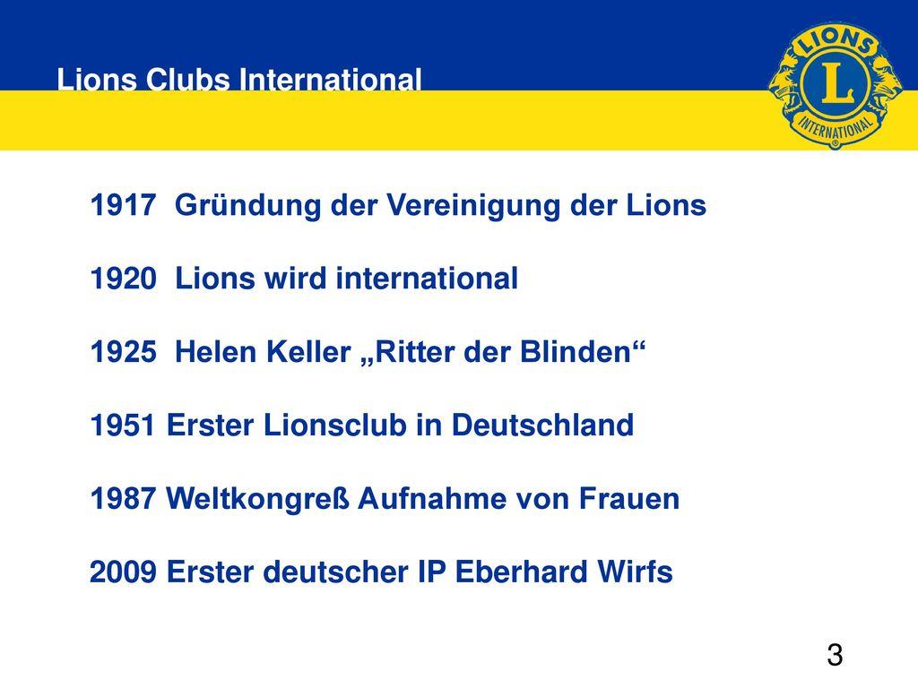 1917 Gründung der Vereinigung der Lions 1920 Lions wird international