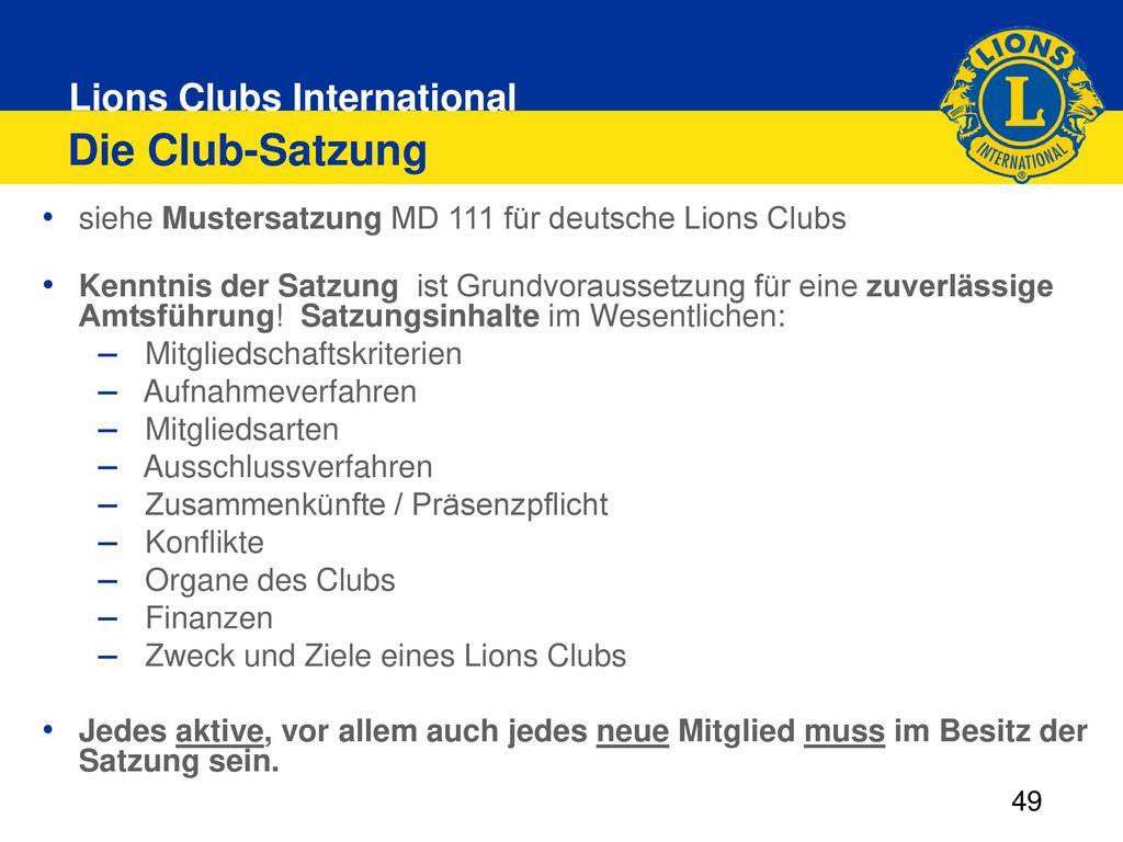 Die Club-Satzung siehe Mustersatzung MD 111 für deutsche Lions Clubs