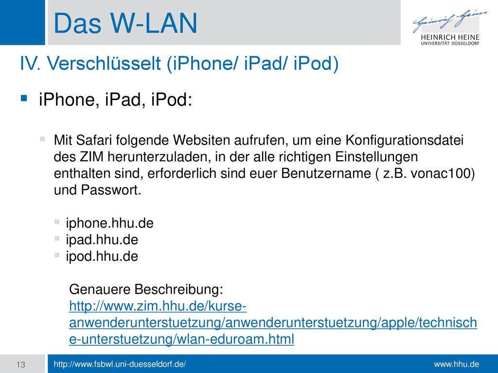 Das W-LAN IV. Verschlüsselt (iPhone/ iPad/ iPod) iPhone, iPad, iPod: