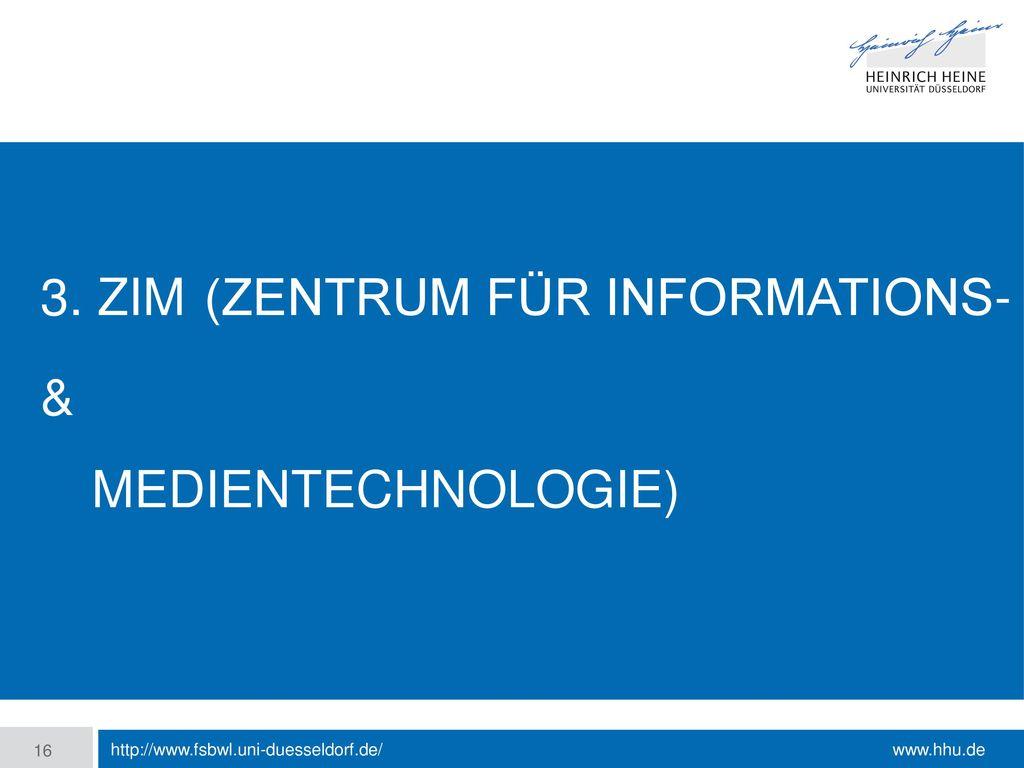 3. ZIM (Zentrum für Informations- & Medientechnologie)