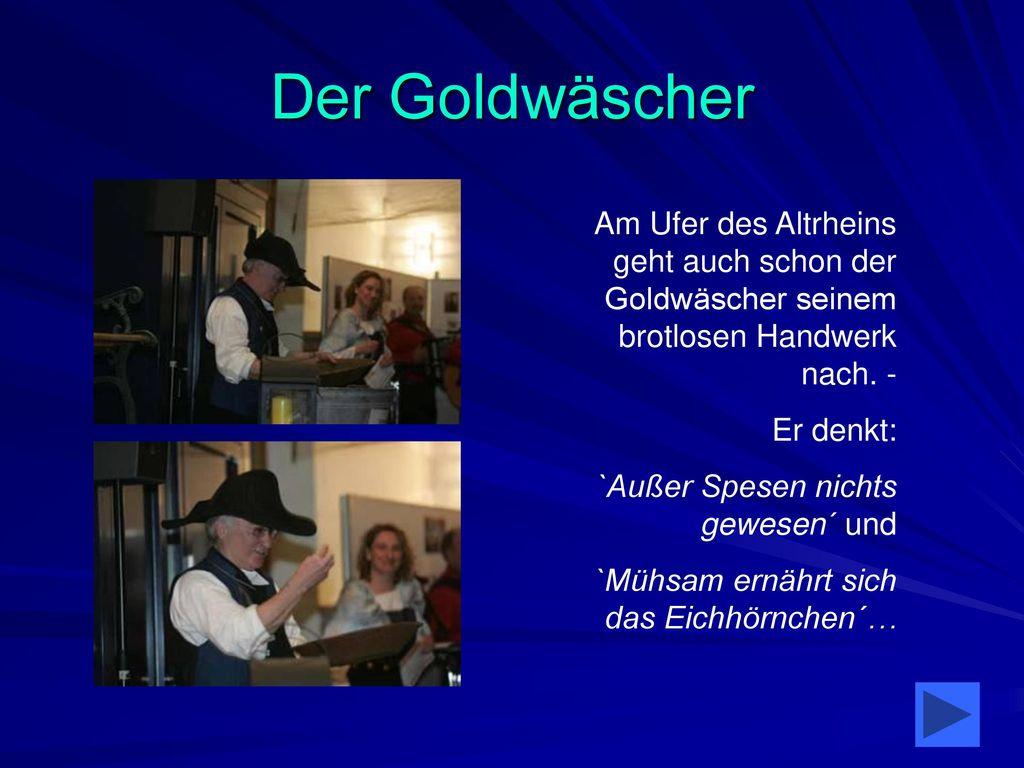 Der Goldwäscher Am Ufer des Altrheins geht auch schon der Goldwäscher seinem brotlosen Handwerk nach. -