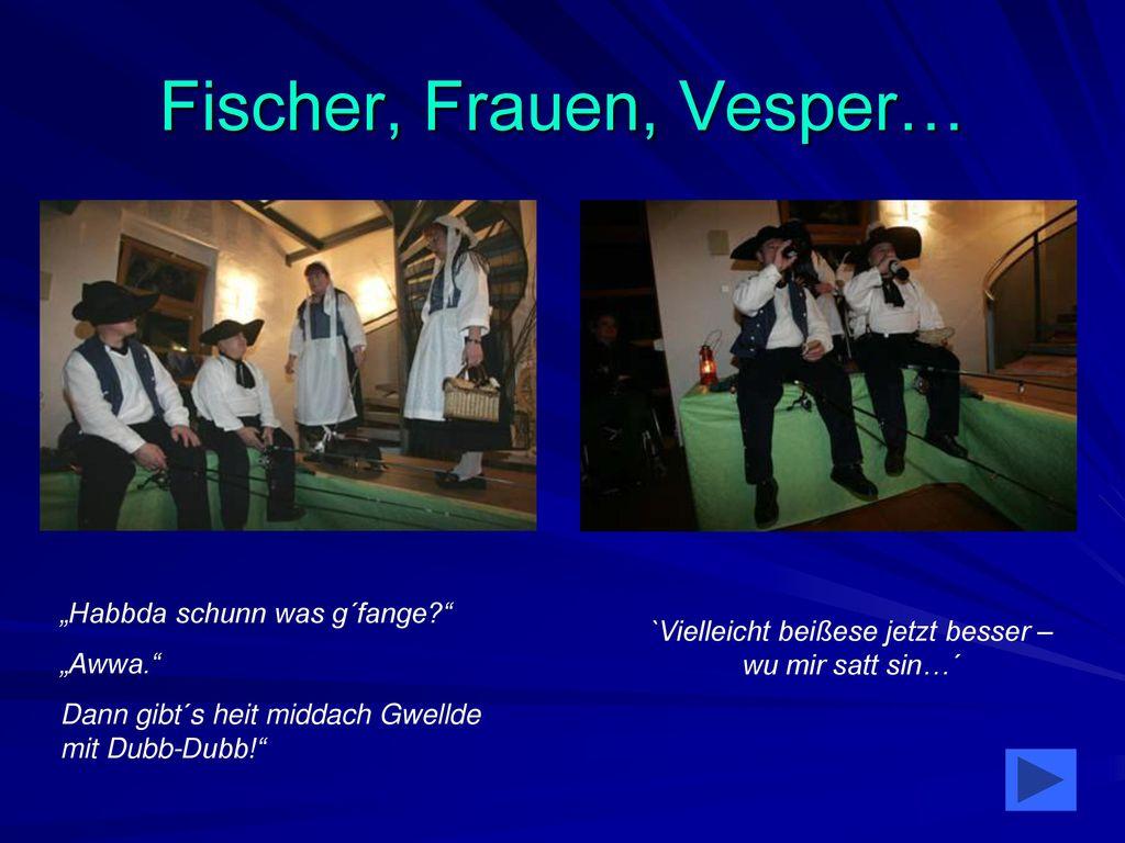 Fischer, Frauen, Vesper…
