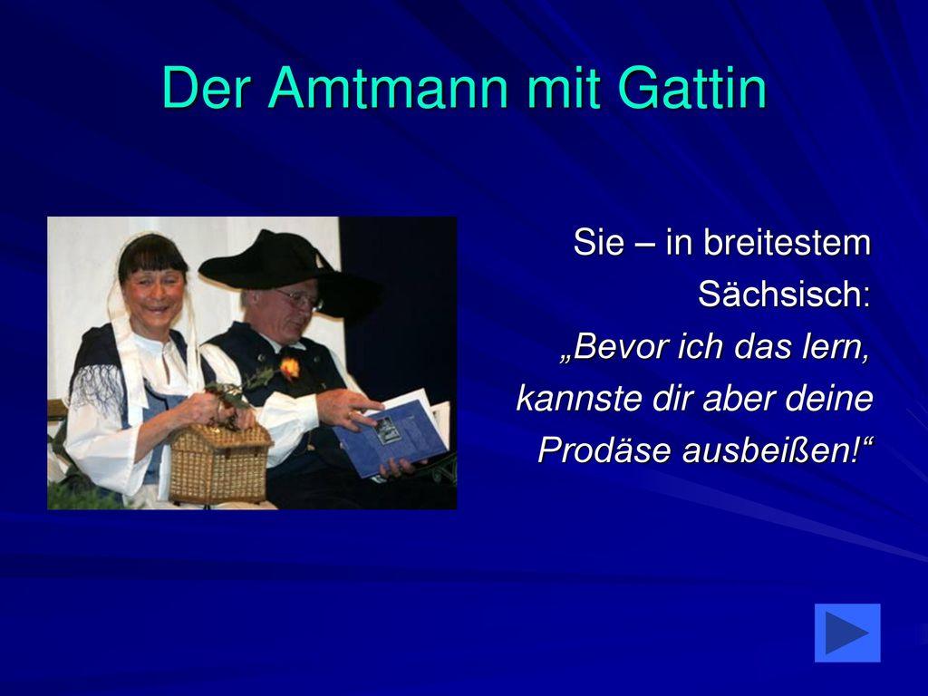 Der Amtmann mit Gattin Sie – in breitestem Sächsisch: