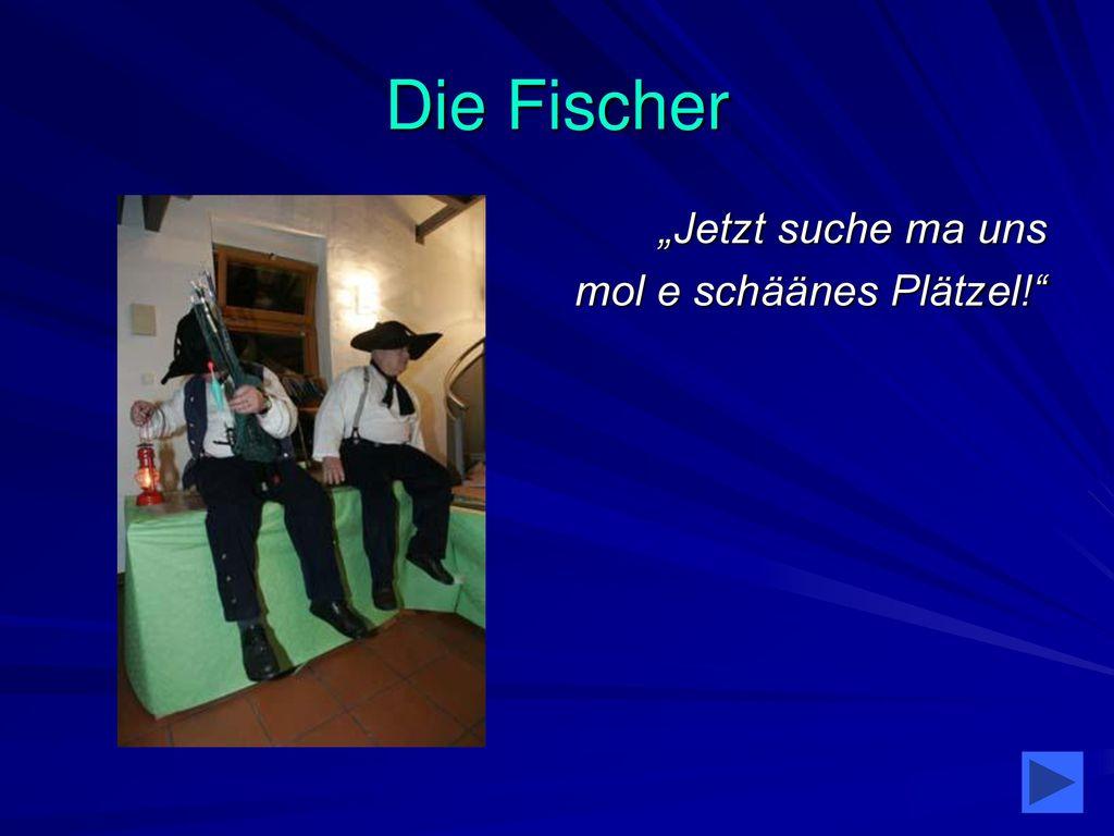 """Die Fischer """"Jetzt suche ma uns mol e schäänes Plätzel!"""