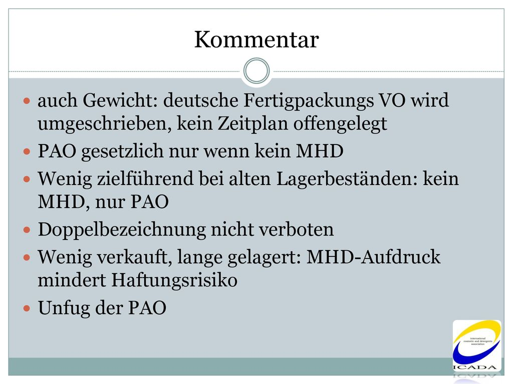 Kommentar auch Gewicht: deutsche Fertigpackungs VO wird umgeschrieben, kein Zeitplan offengelegt. PAO gesetzlich nur wenn kein MHD.