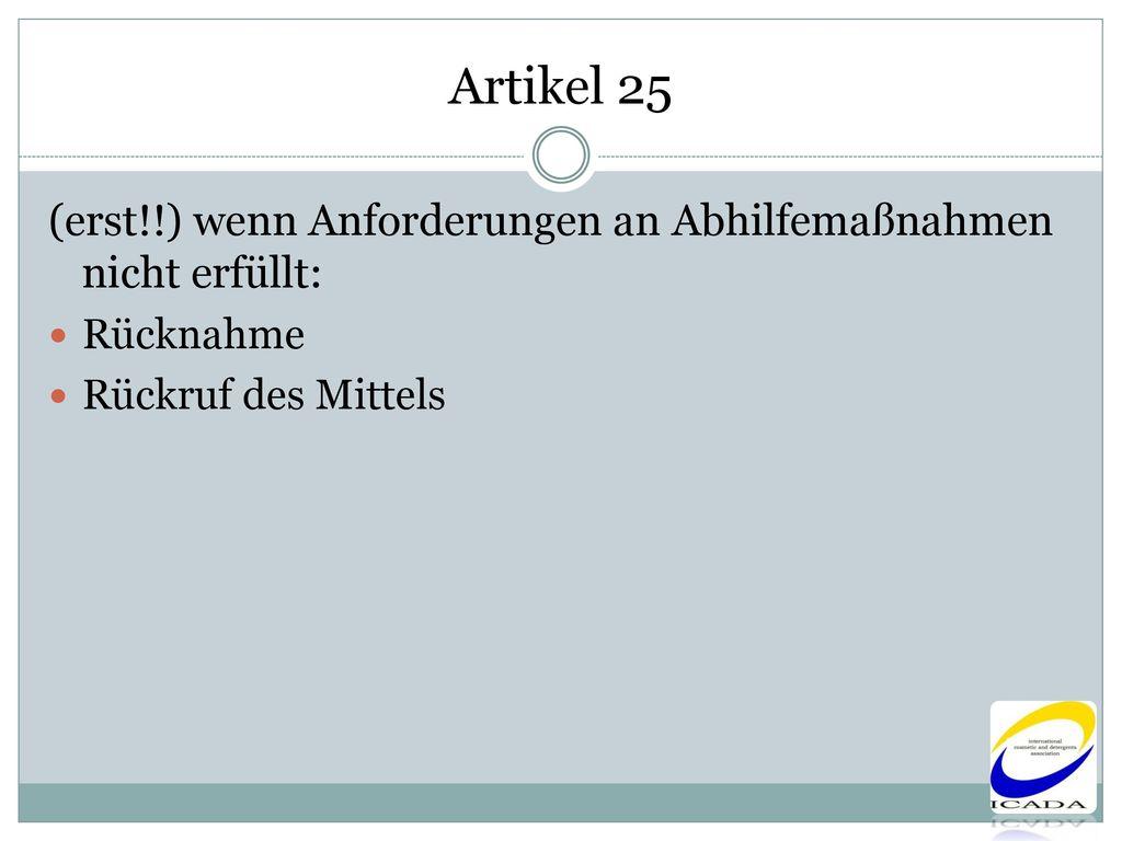 Artikel 25 (erst!!) wenn Anforderungen an Abhilfemaßnahmen nicht erfüllt: Rücknahme.