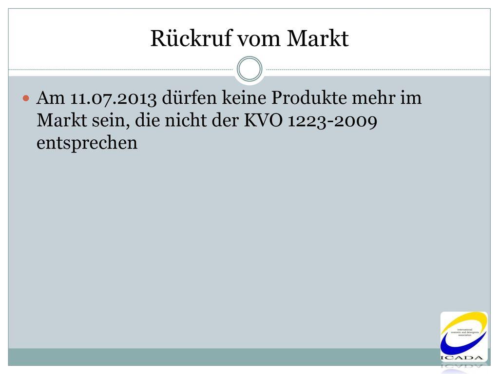 Rückruf vom Markt Am 11.07.2013 dürfen keine Produkte mehr im Markt sein, die nicht der KVO 1223-2009 entsprechen.