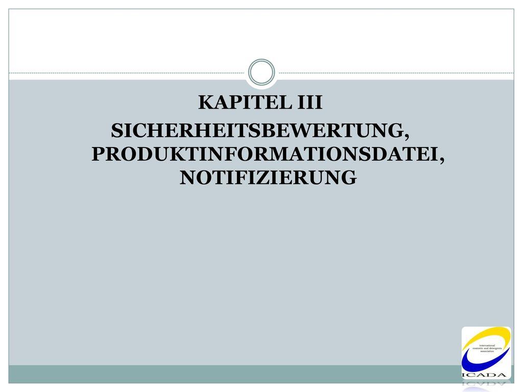 SICHERHEITSBEWERTUNG, PRODUKTINFORMATIONSDATEI, NOTIFIZIERUNG