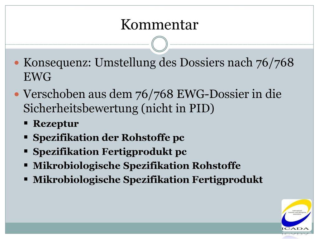 Kommentar Konsequenz: Umstellung des Dossiers nach 76/768 EWG