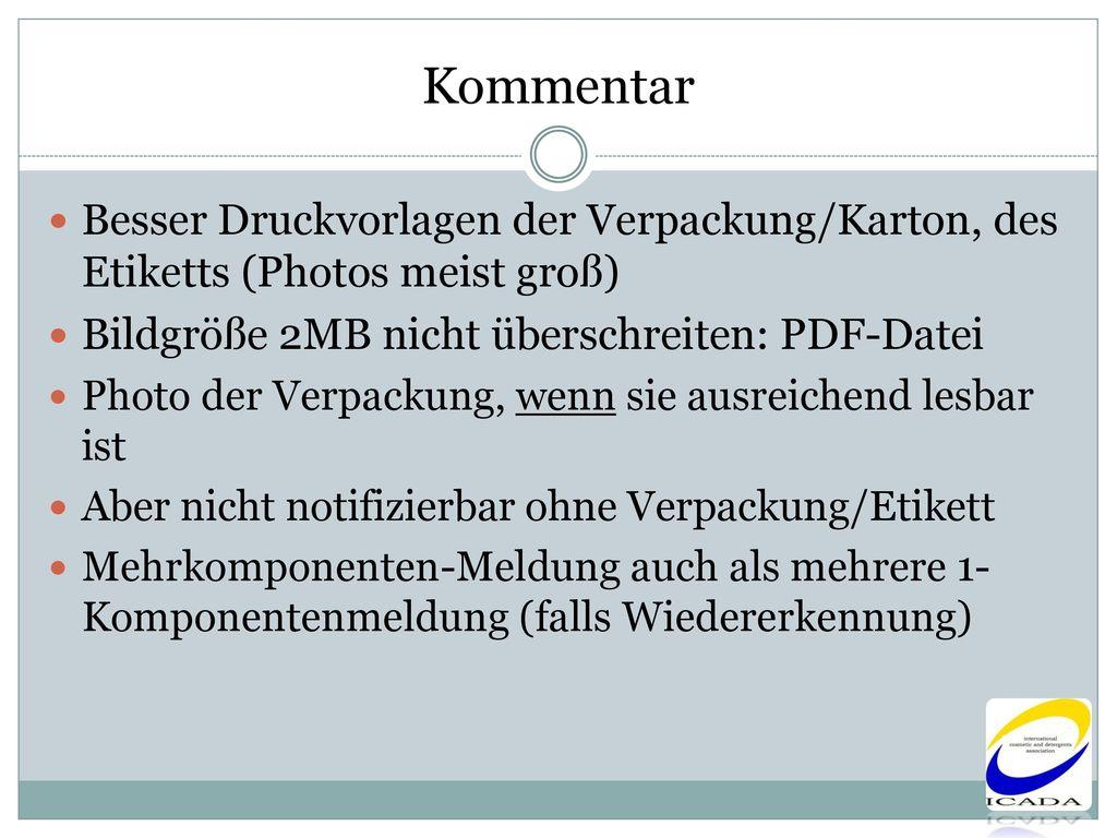 Kommentar Besser Druckvorlagen der Verpackung/Karton, des Etiketts (Photos meist groß) Bildgröße 2MB nicht überschreiten: PDF-Datei.