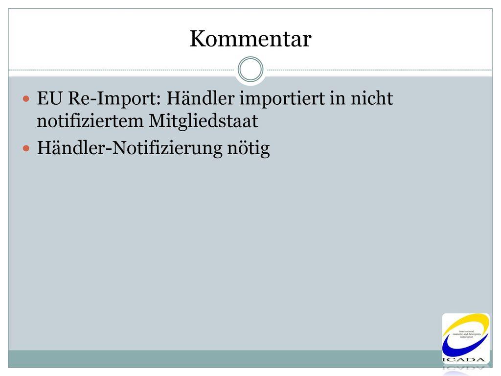 Kommentar EU Re-Import: Händler importiert in nicht notifiziertem Mitgliedstaat.