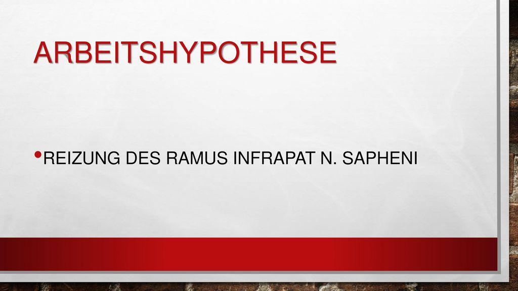 Arbeitshypothese Reizung des Ramus infrapat n. sapheni