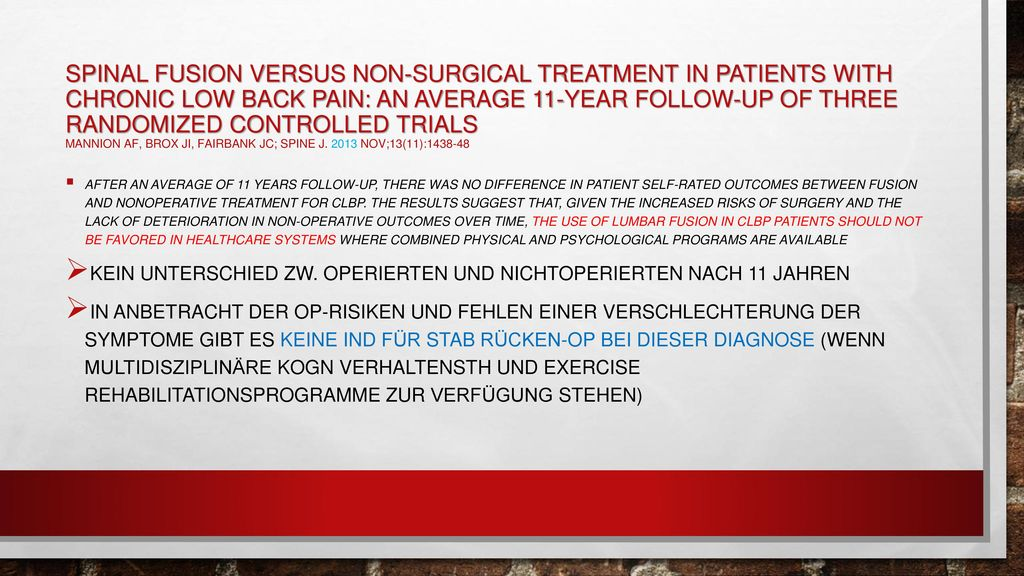 Spinal fusion versus non-surgical treatment in patients with chronic low back pain: An average 11-year follow-up of three randomized controlled trials Mannion AF, Brox JI, Fairbank JC; Spine J Nov;13(11):