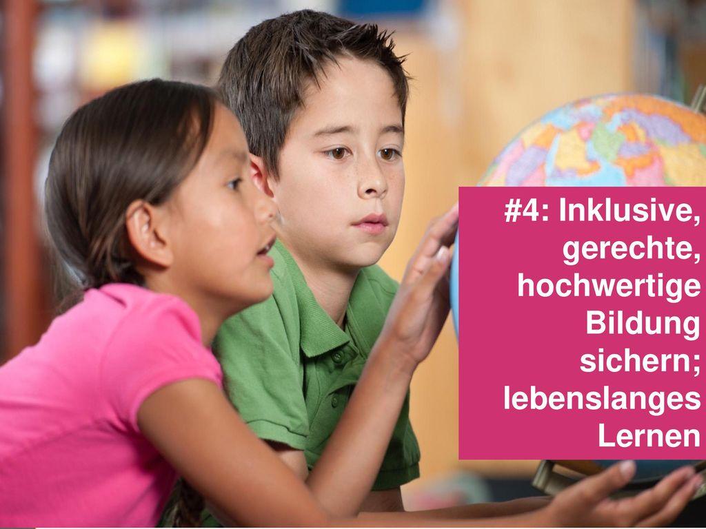 #4: Inklusive, gerechte, hochwertige Bildung sichern; lebenslanges Lernen