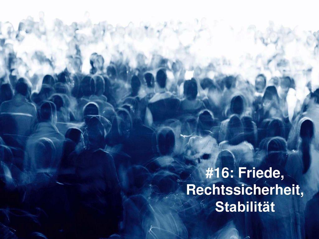 #16: Friede, Rechtssicherheit, Stabilität