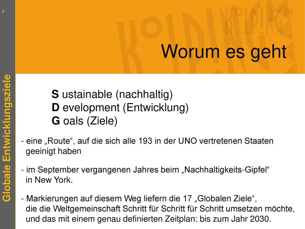 Worum es geht S ustainable (nachhaltig) D evelopment (Entwicklung) G oals (Ziele)
