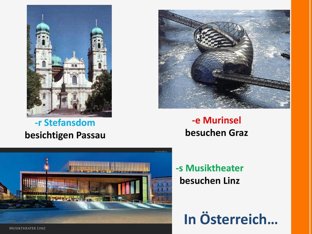 In Österreich… -e Murinsel -r Stefansdom besuchen Graz