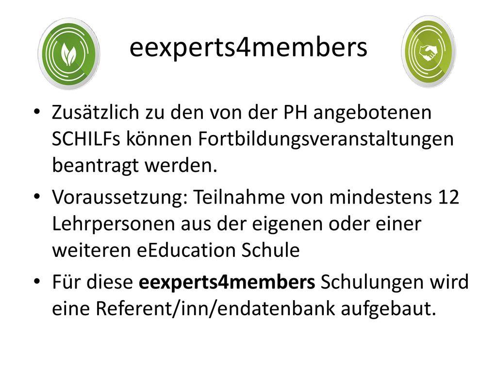 eexperts4members Zusätzlich zu den von der PH angebotenen SCHILFs können Fortbildungsveranstaltungen beantragt werden.